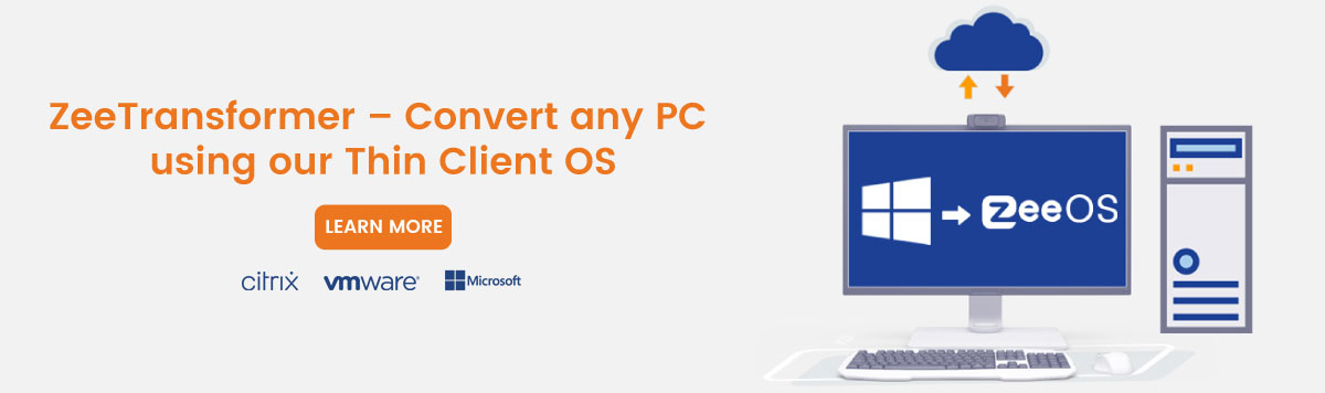 Convert any PC into a thin client using our Thin Client OS, ZeeTransformer